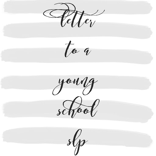 Letter to a Young School SLP