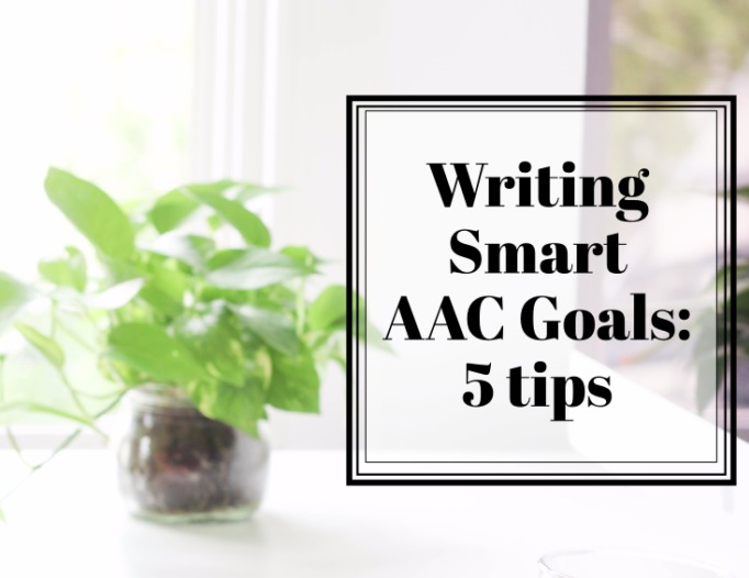 Writing Smart AAC Goals in the IEP: 5 Tips