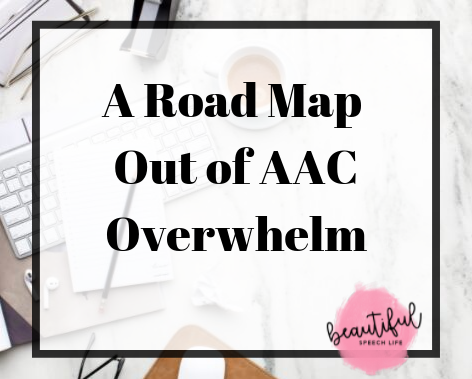 A Road Map out of AAC Overwhelm